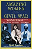 Amazing Women of the Civil War, Webb B. Garrison, 1558537910