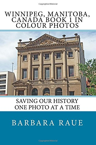 Download Winnipeg, Manitoba, Canada Book 1 in Colour Photos: Saving Our History One Photo at a Time (Cruising Canada) (Volume 1) pdf epub