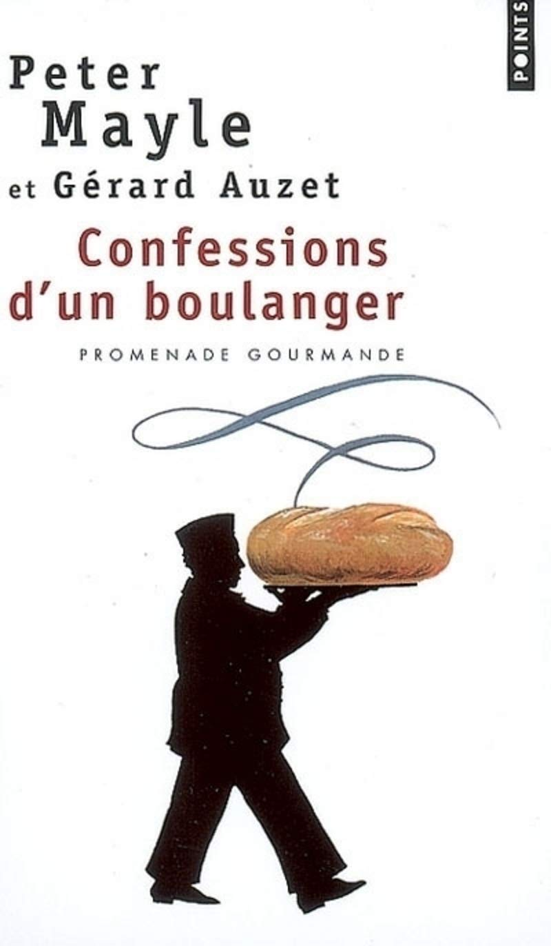 Confessions D Un Boulanger Promenade Gourmande Points English And French Edition Peter Mayle Gérard Auzet Pascale Haas 9782757800782 Amazon Com Books