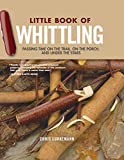 Little Book of Whittling, Gift Edition: Passing Time on the Trail, on the Porch, and Under the Stars (Fox Chapel Publishing) 18 Step-by-Step Projects Including Forks, Birds, Animals, Trees, & Flowers