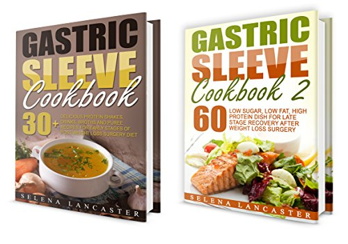Gastric Sleeve: RECOVERY Bundle - 2 Manuscripts in 1 - a total of 90+ Delicious Low-Carb, Low-Sugar, Low-Fat, High Protein recipes for all stages of recovery After Weight Loss Surgery by Selena Lancaster