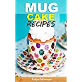 Mug Cakes Cookbook: My Top Mug Cake Recipes for Microwave Cakes (microwave mug recipes, microwave cake, mug cakes, simple cake recipes)
