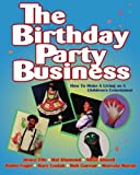 The Birthday Party Business: How to Make a Living as A Children's Entertainer