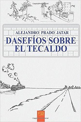 Dasefios sobre el tecaldo (Spanish Edition): Alejandro Prado Jatar: 9780997685718: Amazon.com: Books