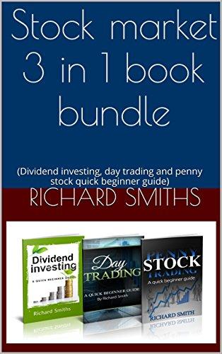 Stock market 3 in 1 book bundle: (day trading for beginner, dividend investing for beginner, penny stocks for beginner, how to trade stock, stock market ... Stock Market Investing for Beginners)
