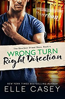 Wrong Turn, Right Direction (The Bourbon Street Boys Book 4) by [Casey, Elle]