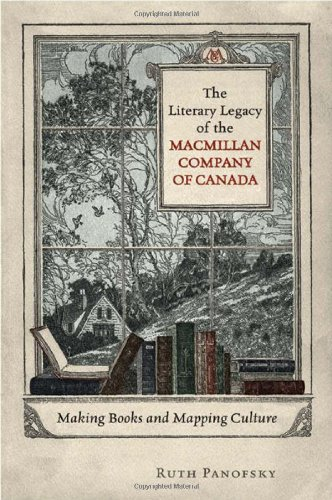 The Literary Legacy of the Macmillan Company of Canada: Making Books and Mapping Culture (Studies in Book and Print Culture) by University of Toronto Press, Scholarly Publishing Division