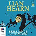 Brilliance of the Moon: Tales of the Otori, Book 3 Audiobook by Lian Hearn Narrated by Tamblyn Lord, Anna Steen
