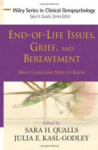 End-of-Life Issues, Grief, and Bereavement: What Clinicians Need to Know by Wiley