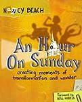 An Hour on Sunday: Creating Moments o...