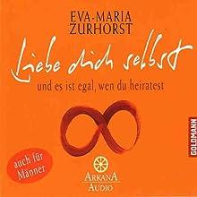 Liebe dich selbst und es ist egal, wen du heiratest Hörbuch von Eva-Maria Zurhorst Gesprochen von: Eva-Maria Zurhorst