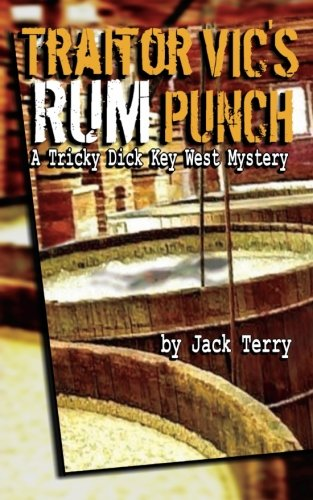 Traitor Vic's Rum Punch: A Tricky Dick Key West Mystery (Volume 2) (Tropical Punch Rum)
