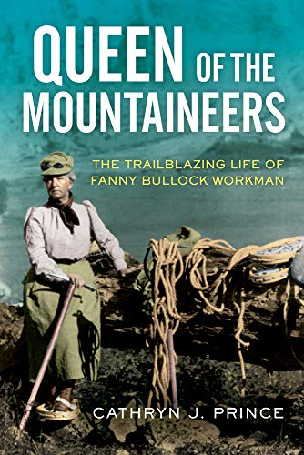 Book Cover: Queen of the Mountaineers: The Trailblazing Life of Fanny Bullock Workman