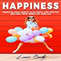 Happiness: Powerful Daily Habits to Be Happy, Stay Positive, and Love Every Minute of Your Life Audiobook by Lucas Bailly Narrated by Rich McVicar