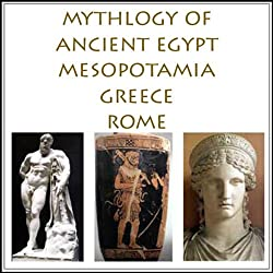 The Mythology of Ancient Egypt, Mesopotamia, Greece and Rome