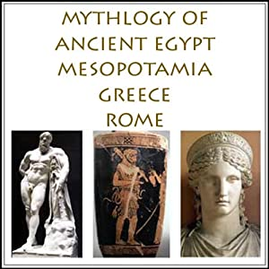 The Mythology of Ancient Egypt, Mesopotamia, Greece and Rome Audiobook