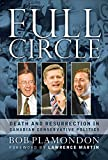 img - for Full Circle: Death and Resurrection In Canadian Conservative Politics book / textbook / text book