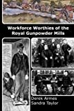 Workforce Worthies of the Royal Gunpowder Mills, Derek Armes and Sandra Taylor, 1492367486
