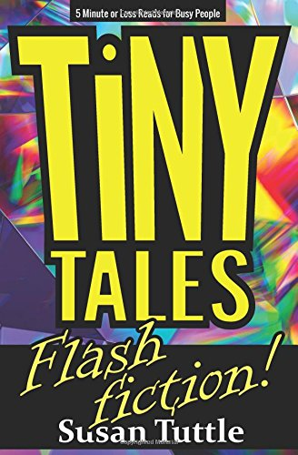 Tiny Tales: Flash Fiction: 5-Minute or Less Reads for Busy People