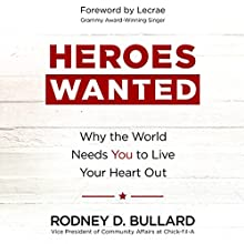 Heroes Wanted: Why the World Needs You to Live Your Heart Out Audiobook by Rodney D. Bullard Narrated by Rodney D. Bullard