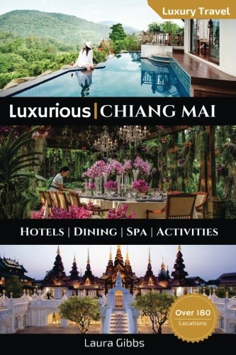 Luxurious Chiang Mai: The 5 star travel guide to hotels, dining, spa and sightseeing in Chiang Mai by CreateSpace Independent Publishing Platform