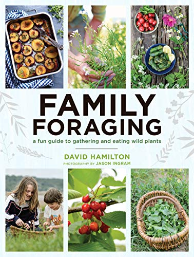 Family Foraging: A Fun Guide to Gathering and Eating Wild Plants by David Hamilton