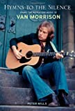 Hymns to the Silence : Inside the Words and Music of Van Morrison, Mills, Peter, 0826429769