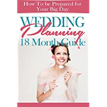 Wedding Planning 18 Month Guide: How to be Prepared for your Big Day and have the Best Wedding Celebration Possible
