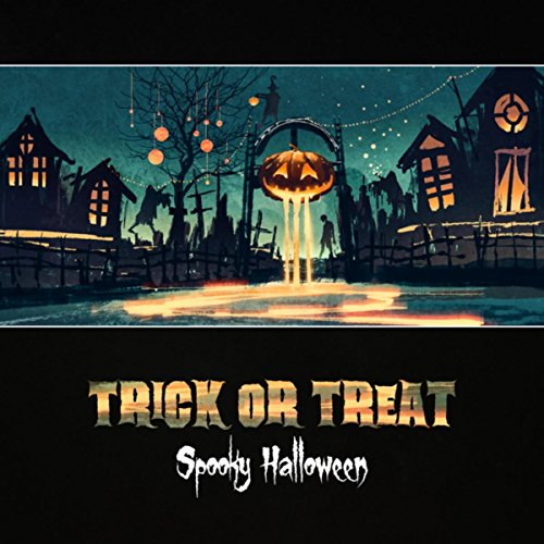 Trick or Treat (Spooky Halloween - Horror Sounds of Ghosts, Werewolves and Other Monsters, Atmospheric Thriller Music) -