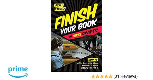 Finish your book in three drafts how to write a book revise a book finish your book in three drafts how to write a book revise a book and complete a book while you still love it stuart horwitz 9780986420429 malvernweather Gallery