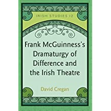 Frank McGuinness's Dramaturgy of Difference and the Irish Theatre (Irish Studies)