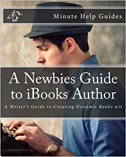 A Newbies Guide to iBooks Author: A Writer's Guide to Creating Dynamic Books wit by Minute Help Guides (2012-04-26)