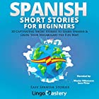 Spanish Short Stories for Beginners: 20 Captivating Short Stories to Learn Spanish & Grow Your Vocabulary the Fun Way!: Easy Spanish Stories, Book 1 Audiobook by Lingo Mastery Narrated by Jesse Fister, Nicolas Villanueva