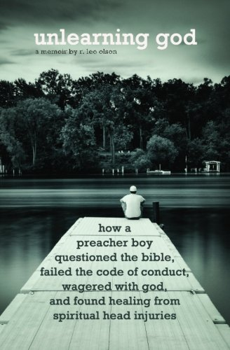 Unlearning God: How a preacher boy questioned the Bible, failed the code of conduct, wagered with God, and found healing