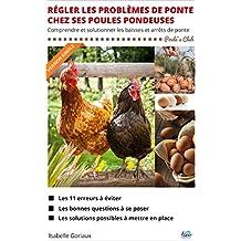 Régler les problèmes de ponte chez ses poules pondeuses: Comprendre et solutionner les baisses et arrêts de ponte (French Edition)
