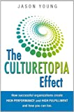 The Culturetopia Effect : How Successful Organizations Create High Performance and High Fulfillment and How You Can Too, Young, Jason, 0983294623