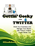 Gettin' Geeky with Twitter : Building Your Business and Managing Your Brand with Today's Hottest Social Media Tool, Schreck, Gina, 0976366215