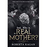 And...Who Is The Real Mother?: Book One in the Eidel's Story Series