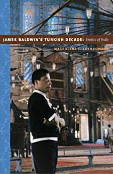 James Baldwin's Turkish Decade: Erotics of Exile (e-Duke books scholarly collection.) by [Zaborowska, Magdalena J.]