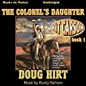 The Colonel's Daughter: Kit Carson, Book 1 Audiobook by Doug Hirt Narrated by Rusty Nelson