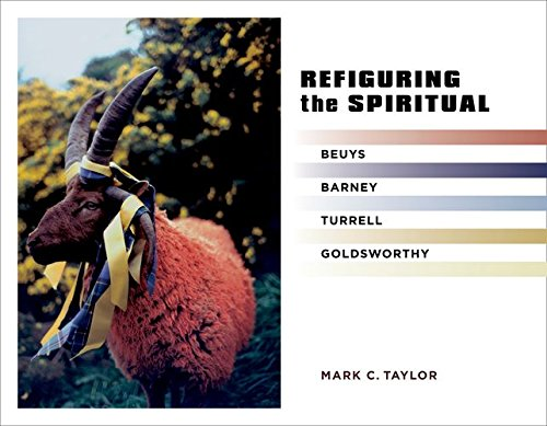 Refiguring the Spiritual: Beuys, Barney, Turrell, Goldsworthy (Religion, Culture, and Public Life)