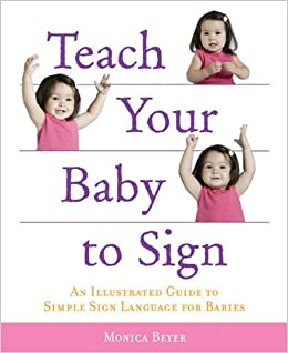 Teach Your Baby To Sign An Illustrated Guide To Simple Sign