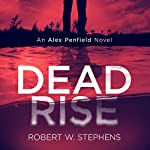 Dead Rise: An Alex Penfield Novel | Robert W. Stephens
