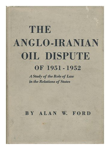 Ford Oil Tanker - The Anglo-Iranian oil dispute of 1951-1952;: A study of the role of law in the relations of states