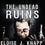 The Undead Ruins: Undead, Book #3   Eloise J. Knapp