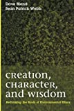 img - for Creation, Character, and Wisdom: Rethinking the Roots of Environmental Ethics book / textbook / text book