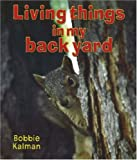 Living Things in My Back Yard, Bobbie Kalman, 077873255X