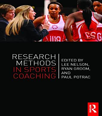 research in sports coaching How elite coaches' experiential knowledge might enhance empirical research on sport performance daniel greenwood1,2, keith davids1 and ian.