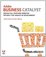 Adobe Business Catalyst: Design full-featured websites without the hassles of development Front Cover