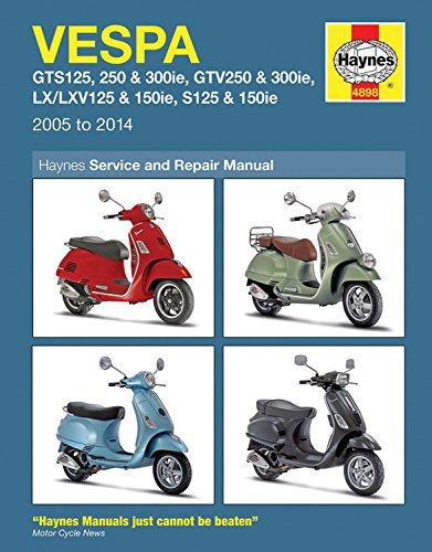 Vespa: GTS125, 250 & 300ie, GTV250 & 300ie, LX/LXV125 & 150ie, S125 & 150ie 2005 to 2014 (Haynes Service & Repair Manual) by Haynes Manuals